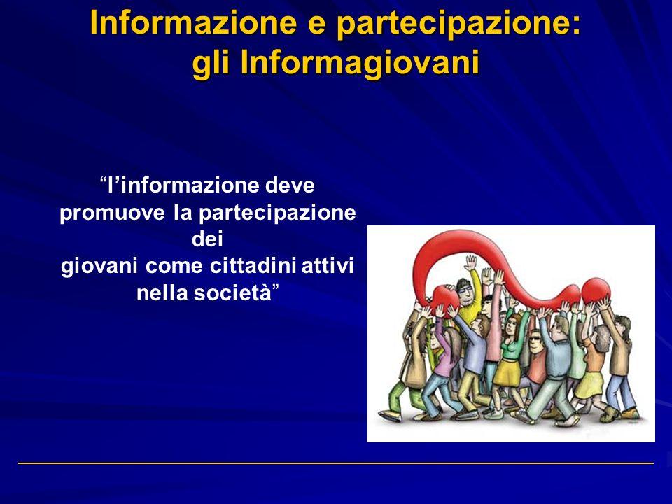 Informazione e partecipazione: gli Informagiovani linformazione deve promuove la partecipazione dei giovani come cittadini attivi nella società