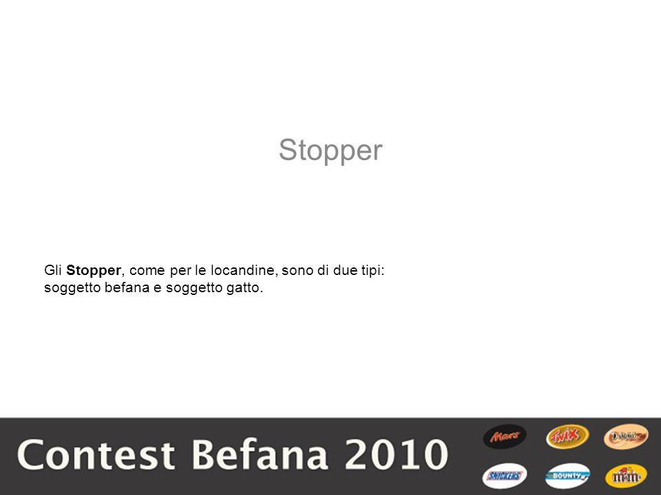Gli Stopper, come per le locandine, sono di due tipi: soggetto befana e soggetto gatto. Stopper