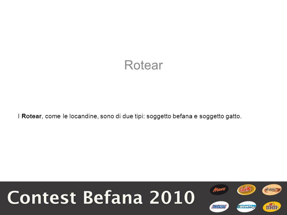 Rotear I Rotear, come le locandine, sono di due tipi: soggetto befana e soggetto gatto.
