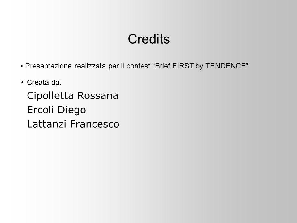 Credits Creata da: Cipolletta Rossana Ercoli Diego Lattanzi Francesco Presentazione realizzata per il contest Brief FIRST by TENDENCE