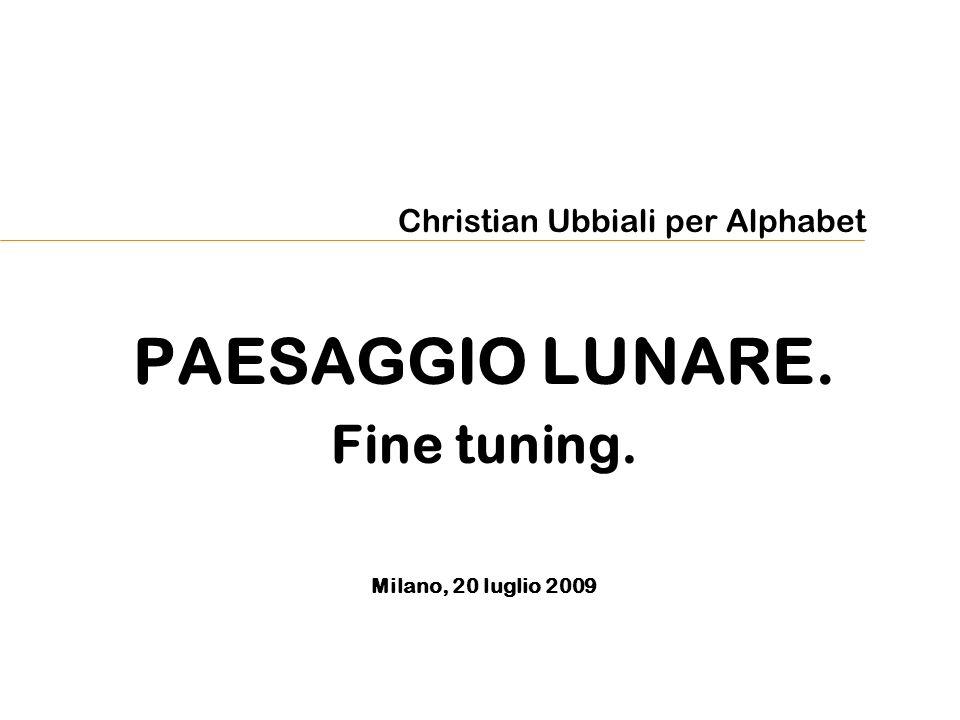 Christian Ubbiali per Alphabet PAESAGGIO LUNARE. Fine tuning. Milano, 20 luglio 2009