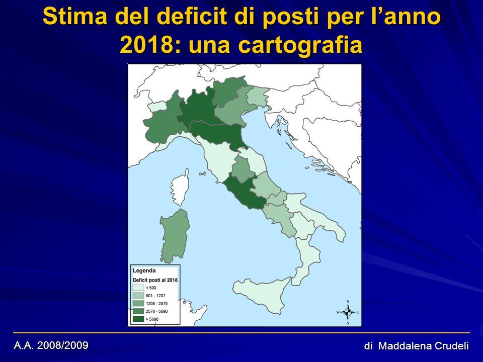 A.A. 2008/2009 di Maddalena Crudeli Stima del deficit di posti per lanno 2018: una cartografia