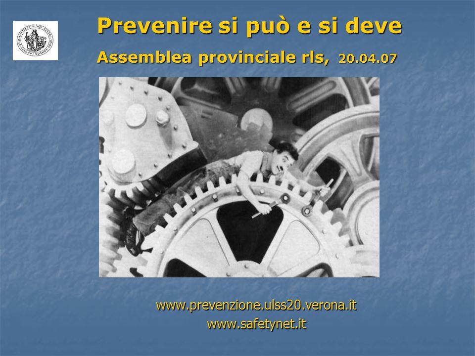 www.prevenzione.ulss20.verona.itwww.safetynet.it Prevenire si può e si deve Assemblea provinciale rls, 20.04.07