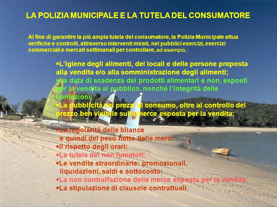 LA POLIZIA MUNICIPALE E LA TUTELA DEL CONSUMATORE Al fine di garantire la più ampia tutela del consumatore, la Polizia Municipale attua verifiche e co