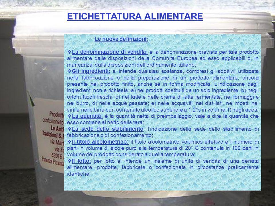 ETICHETTATURA ALIMENTARE Le nuove definizioni: La denominazione di vendita: è la denominazione prevista per tale prodotto alimentare dalle disposizion