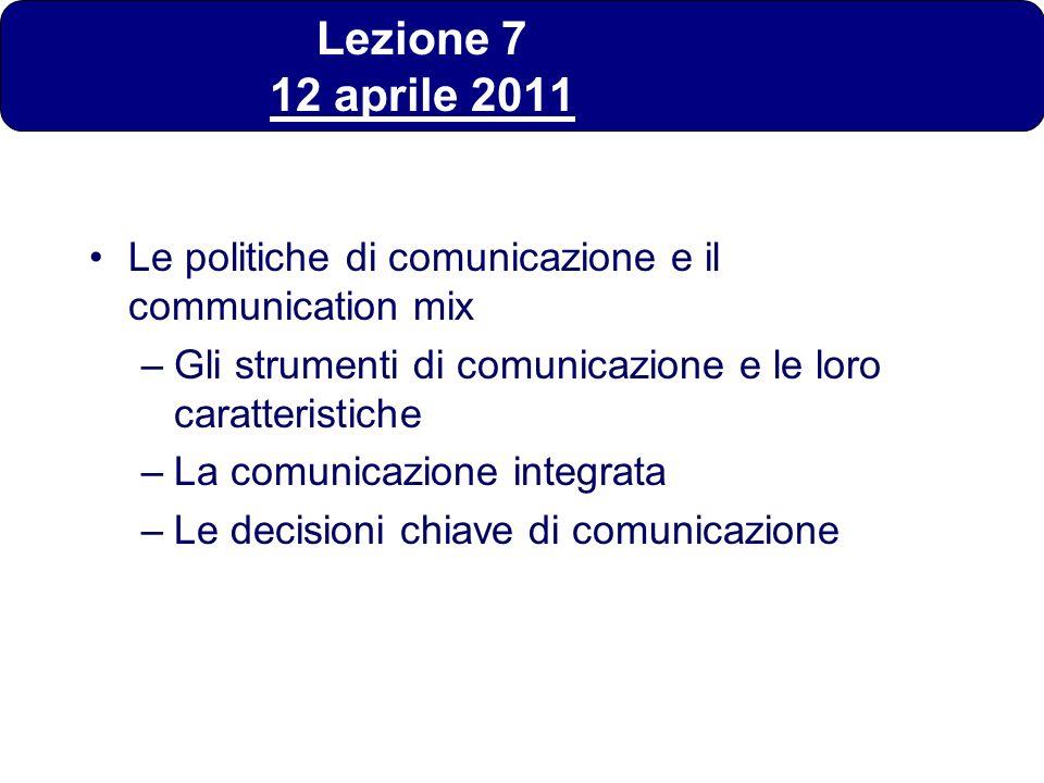 Lezione 7 12 aprile 2011 Le politiche di comunicazione e il communication mix –Gli strumenti di comunicazione e le loro caratteristiche –La comunicazi