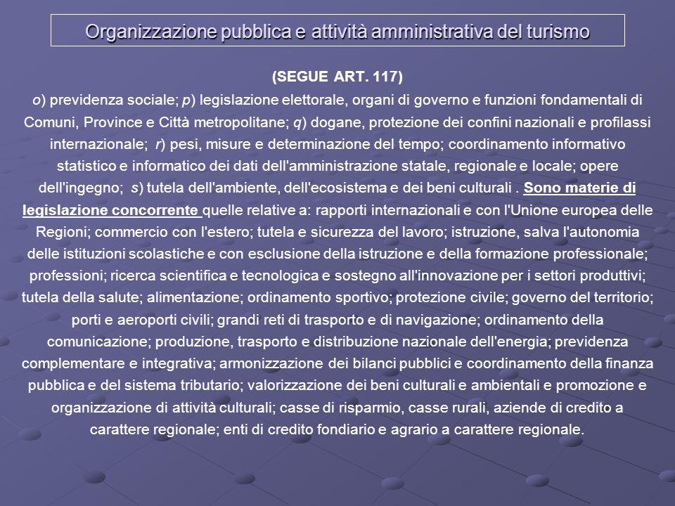 Organizzazione pubblica e attività amministrativa del turismo (SEGUE ART. 117) o) previdenza sociale; p) legislazione elettorale, organi di governo e
