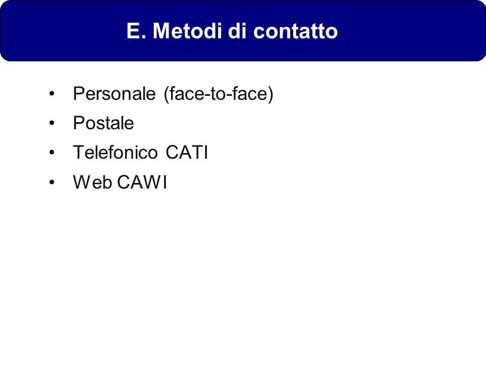 E. Metodi di contatto Personale (face-to-face) Postale Telefonico CATI Web CAWI