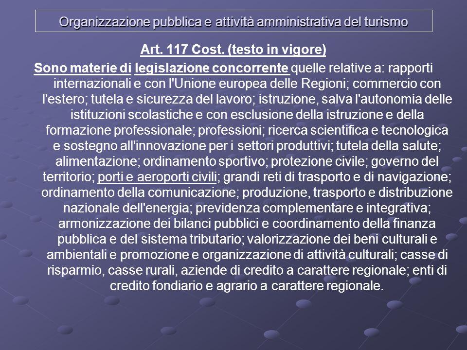 Organizzazione pubblica e attività amministrativa del turismo Art. 117 Cost. (testo in vigore) Sono materie di legislazione concorrente quelle relativ