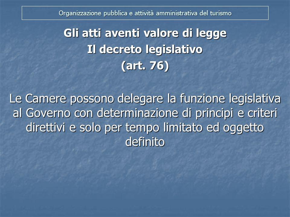 Organizzazione pubblica e attività amministrativa del turismo Gli atti aventi valore di legge Il decreto legge (art.