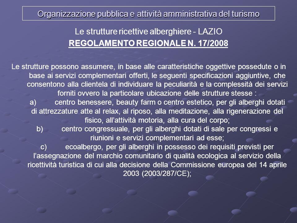 Organizzazione pubblica e attività amministrativa del turismo Le strutture ricettive alberghiere - LAZIO REGOLAMENTO REGIONALE N. 17/2008 Le strutture