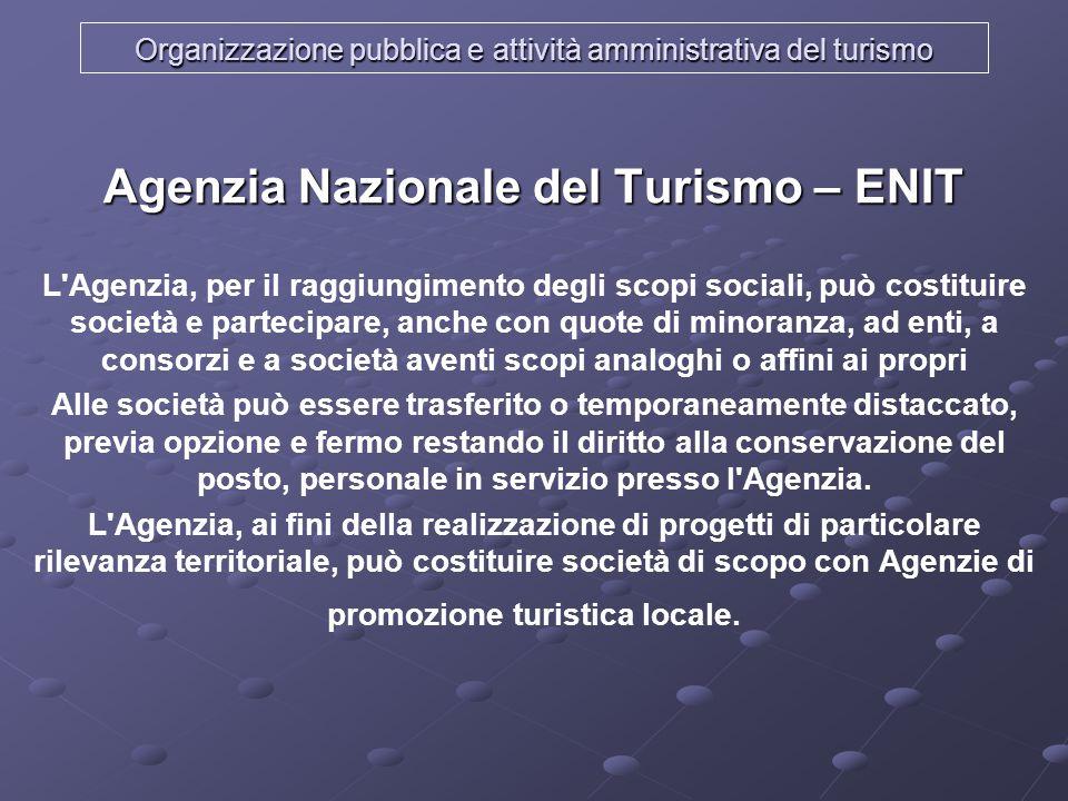 Organizzazione pubblica e attività amministrativa del turismo Agenzia Nazionale del Turismo – ENIT L'Agenzia, per il raggiungimento degli scopi social