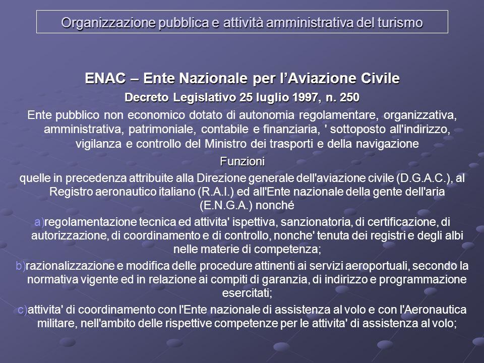 Organizzazione pubblica e attività amministrativa del turismo ENAC – Ente Nazionale per lAviazione Civile Decreto Legislativo 25 luglio 1997, n. 250 E