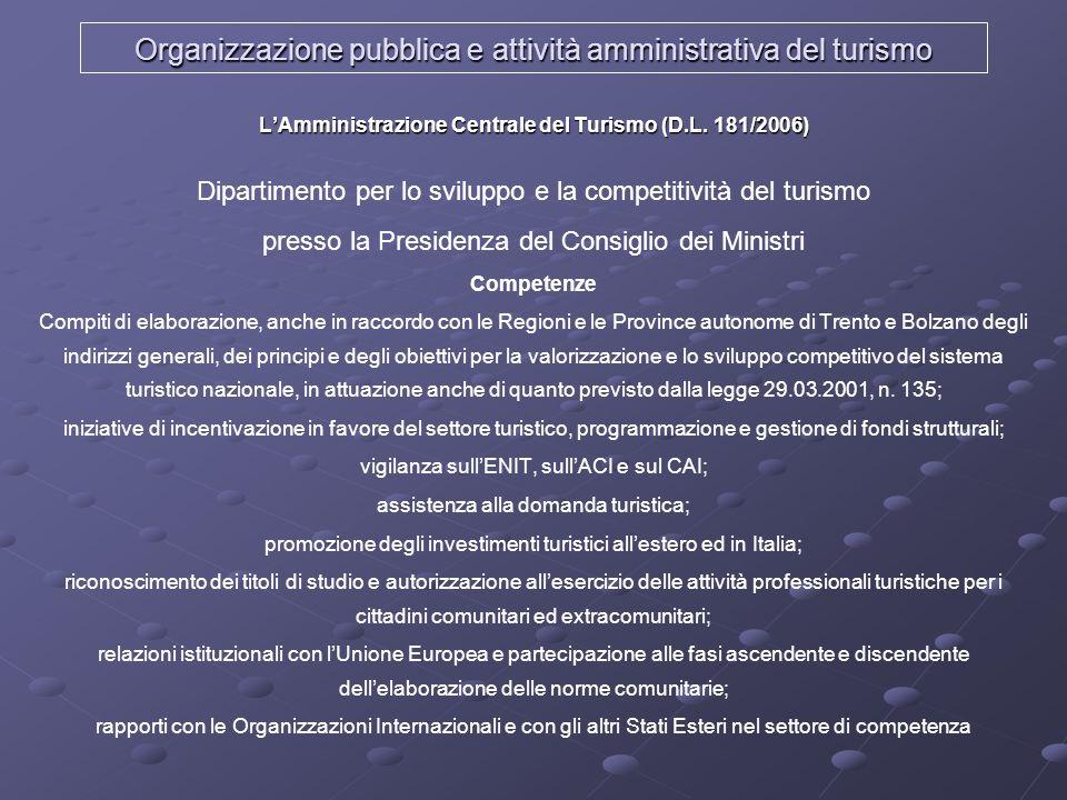 LAmministrazione Centrale del Turismo (D.L. 181/2006) Dipartimento per lo sviluppo e la competitività del turismo presso la Presidenza del Consiglio d