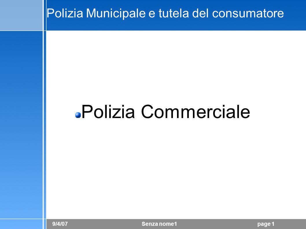 9/4/07 Senza nome1page 1 Polizia Municipale e tutela del consumatore Polizia Commerciale