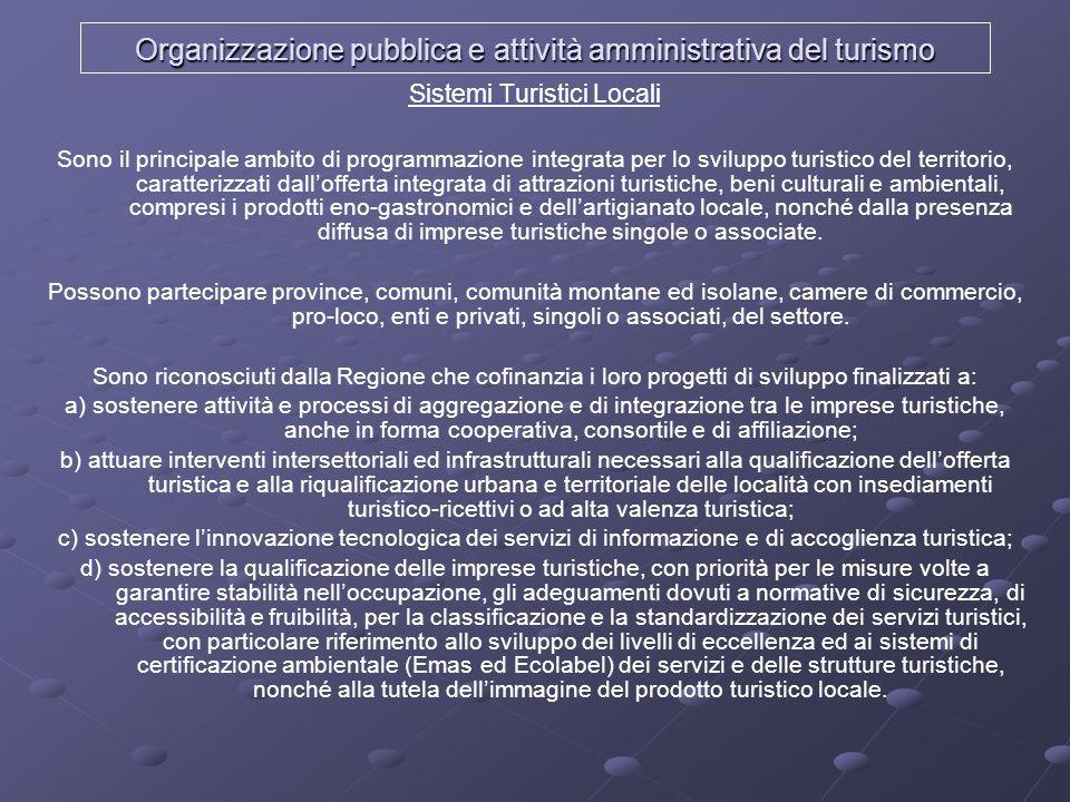Organizzazione pubblica e attività amministrativa del turismo Sistemi Turistici Locali Sono il principale ambito di programmazione integrata per lo sv