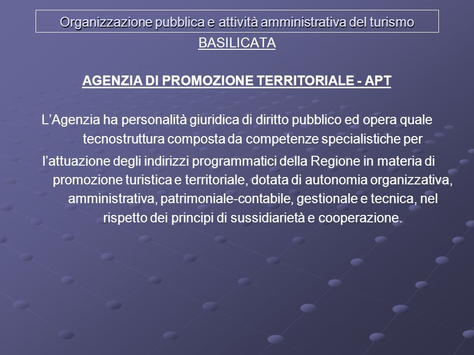 Organizzazione pubblica e attività amministrativa del turismo BASILICATA AGENZIA DI PROMOZIONE TERRITORIALE - APT LAgenzia ha personalità giuridica di