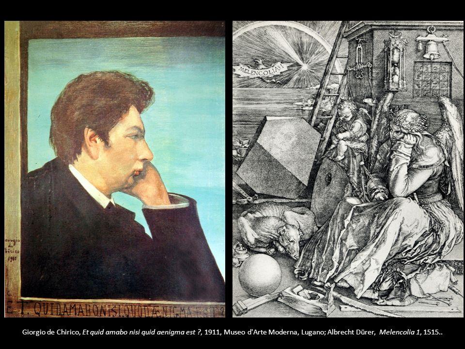 Giorgio de Chirico, Et quid amabo nisi quid aenigma est ?, 1911, Museo d'Arte Moderna, Lugano; Albrecht Dürer, Melencolia 1, 1515..