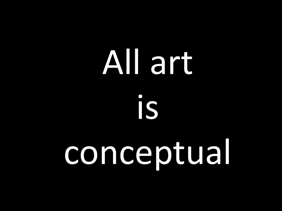 All art is conceptual