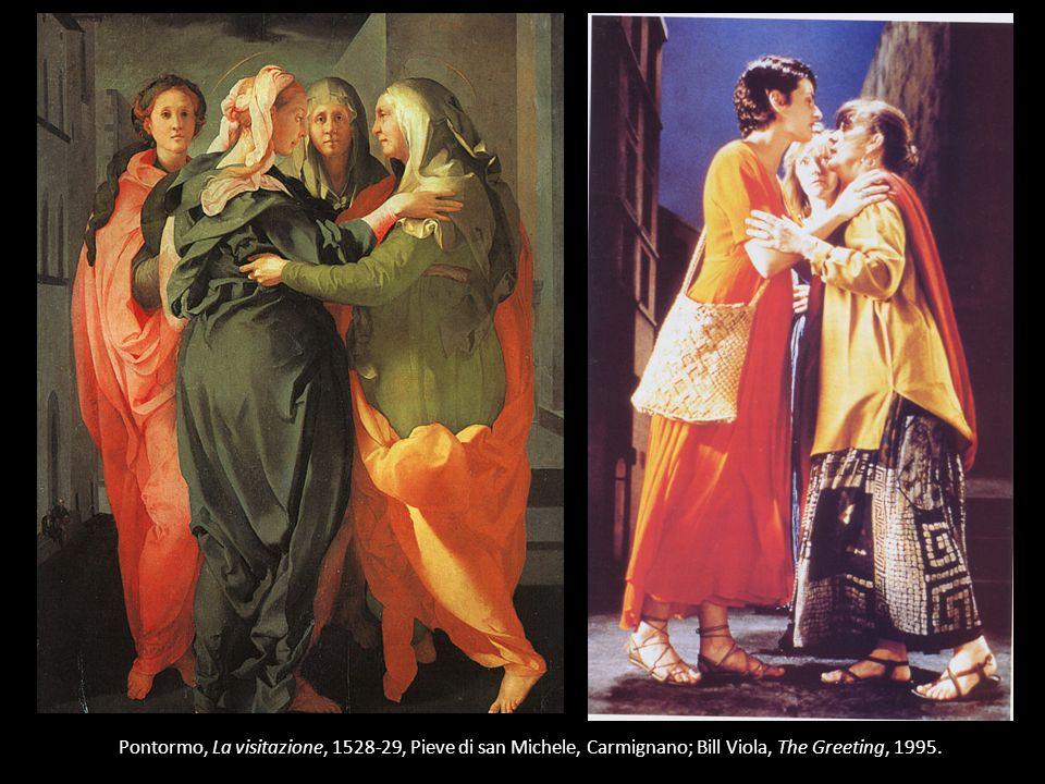 Pontormo, La visitazione, 1528-29, Pieve di san Michele, Carmignano; Bill Viola, The Greeting, 1995.