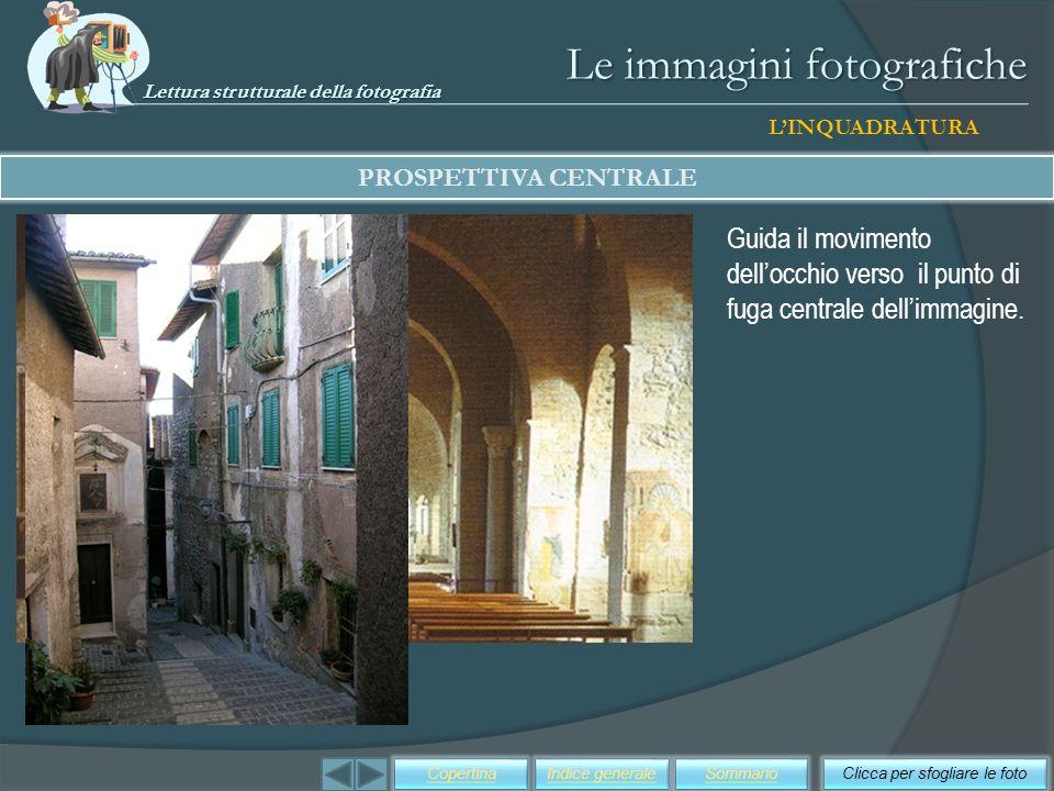 Le immagini fotografiche PROSPETTIVA CENTRALE Clicca per sfogliare le fotoSommarioIndice generaleCopertina LINQUADRATURA Guida il movimento dellocchio