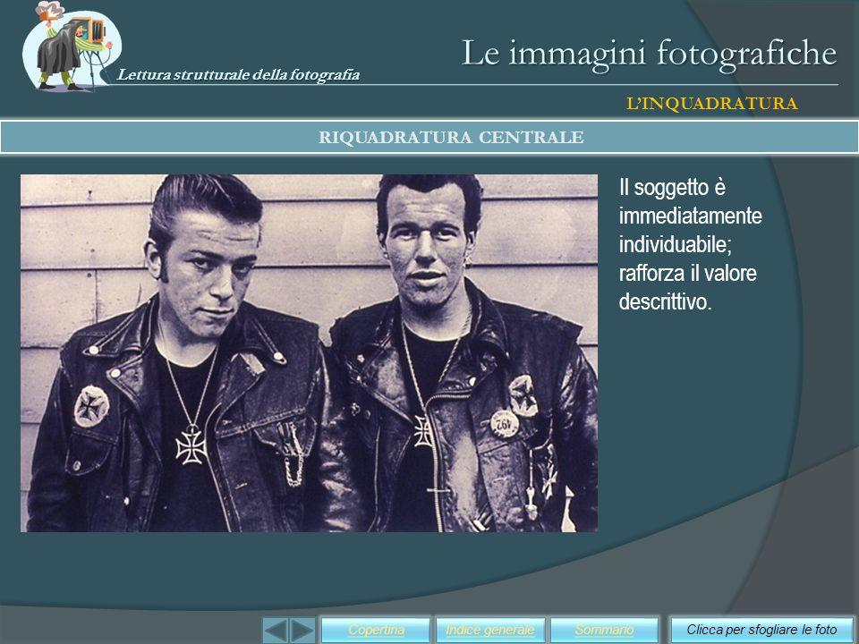 Le immagini fotografiche LINQUADRATURA RIQUADRATURA CENTRALE Il soggetto è immediatamente individuabile; rafforza il valore descrittivo. Clicca per sf