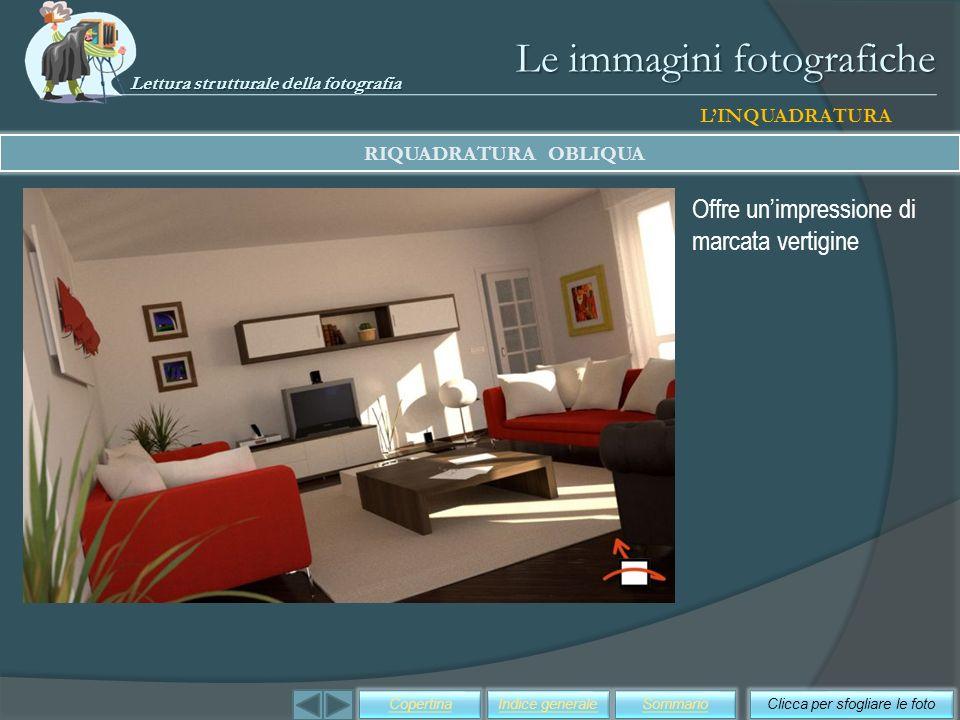 Le immagini fotografiche Offre unimpressione di marcata vertigine Clicca per sfogliare le fotoSommarioIndice generaleCopertina LINQUADRATURA RIQUADRAT