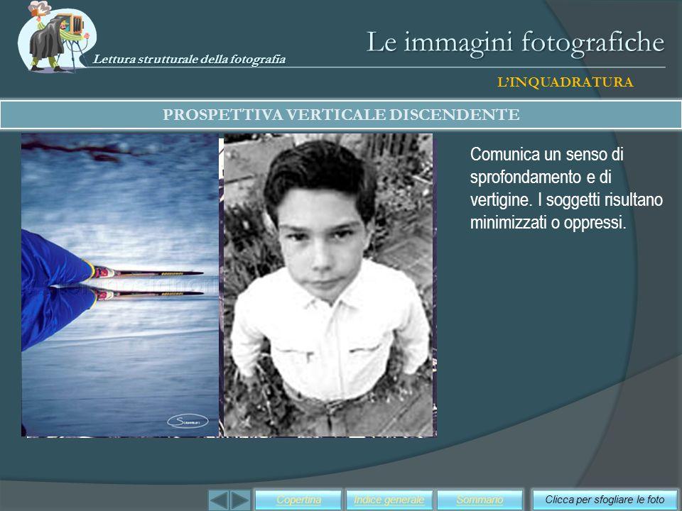 Le immagini fotografiche Comunica un senso di sprofondamento e di vertigine. I soggetti risultano minimizzati o oppressi. PROSPETTIVA VERTICALE DISCEN
