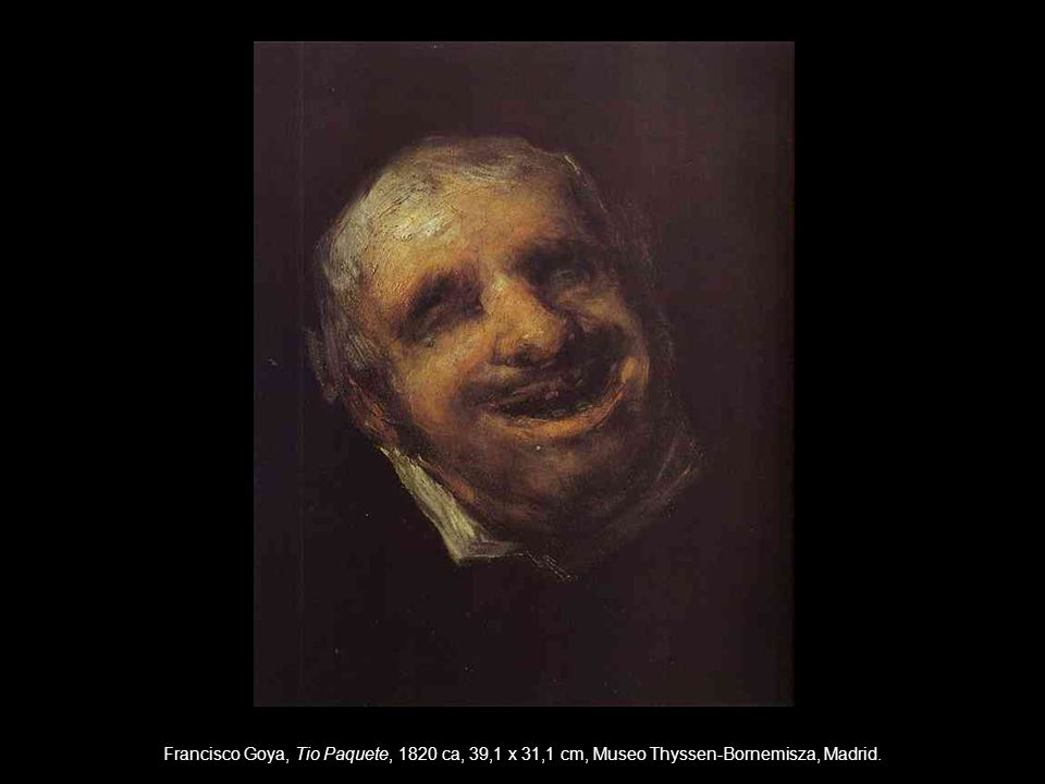 Francisco Goya, Tio Paquete, 1820 ca, 39,1 x 31,1 cm, Museo Thyssen-Bornemisza, Madrid.