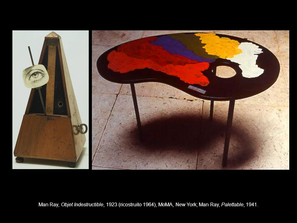 Man Ray, Objet Indestructible, 1923 (ricostruito 1964), MoMA, New York; Man Ray, Palettable, 1941.