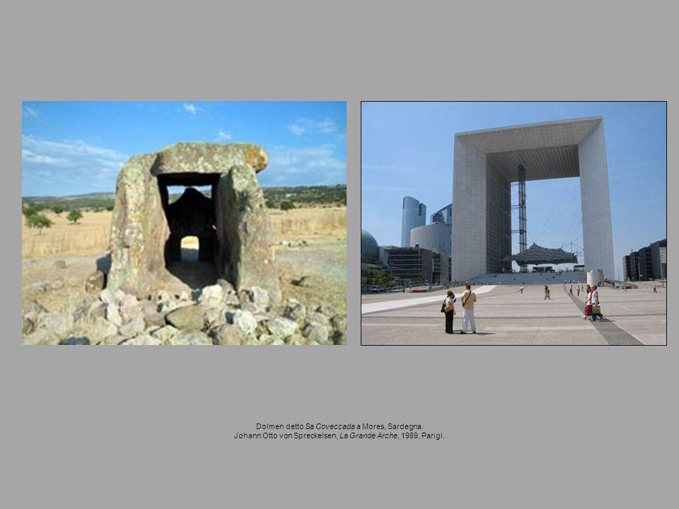 Dolmen detto Sa Coveccada a Mores, Sardegna. Johann Otto von Spreckelsen, La Grande Arche, 1989, Parigi.