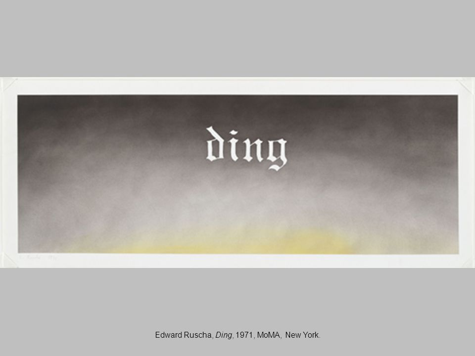 Edward Ruscha, Ding, 1971, MoMA, New York.