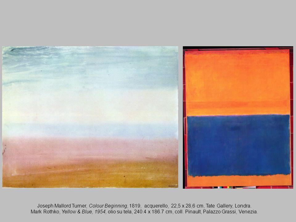 Joseph Mallord Turner, Colour Beginning, 1819, acquerello, 22,5 x 28,6 cm, Tate Gallery, Londra. Mark Rothko, Yellow & Blue, 1954, olio su tela, 240.4