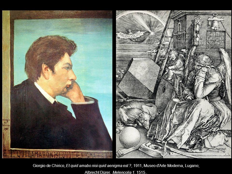 Giorgio de Chirico, Et quid amabo nisi quid aenigma est ?, 1911, Museo d Arte Moderna, Lugano; Albrecht Dürer, Melencolia 1, 1515..