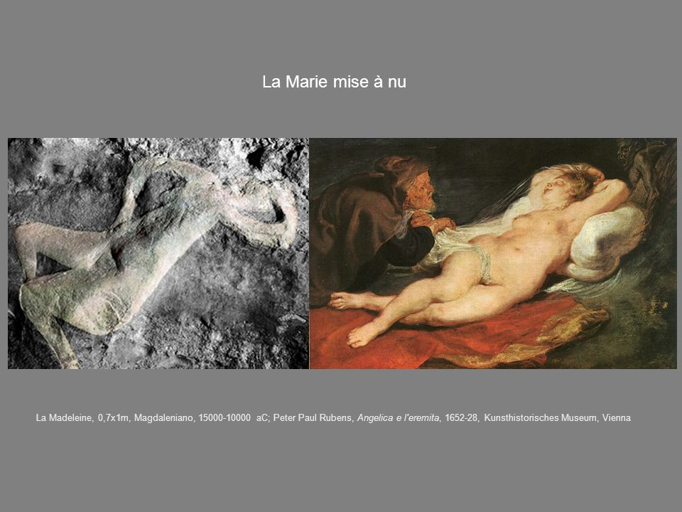 La Marie mise à nu La Madeleine, 0,7x1m, Magdaleniano, 15000-10000 aC; Peter Paul Rubens, Angelica e l eremita, 1652-28, Kunsthistorisches Museum, Vienna