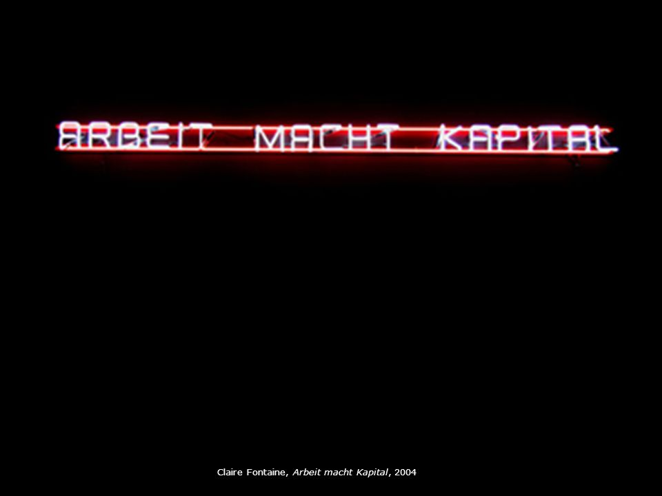Claire Fontaine, Arbeit macht Kapital, 2004