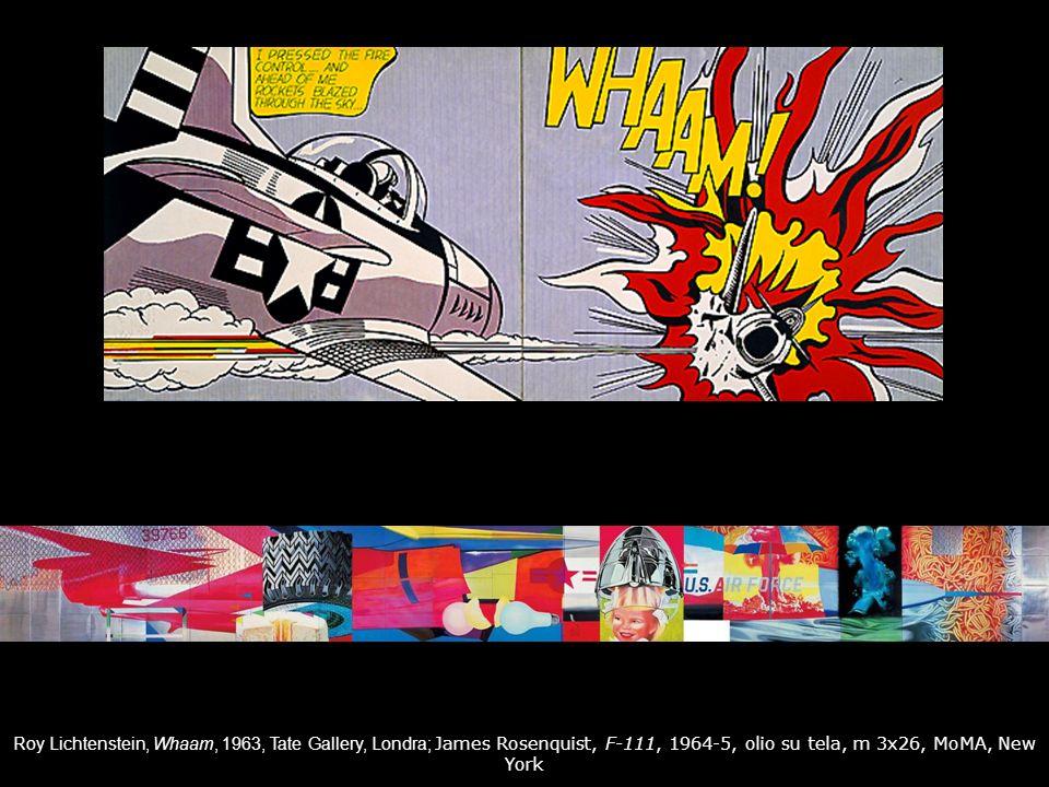 Roy Lichtenstein, Whaam, 1963, Tate Gallery, Londra; James Rosenquist, F-111, 1964-5, olio su tela, m 3x26, MoMA, New York