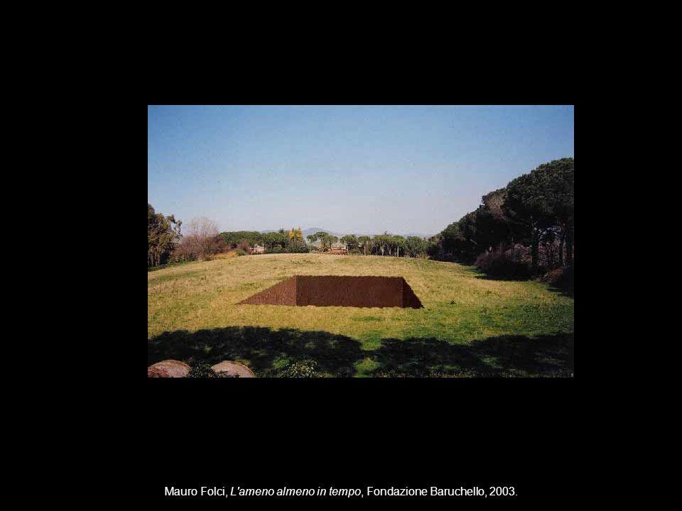 Mauro Folci, L'ameno almeno in tempo, Fondazione Baruchello, 2003.