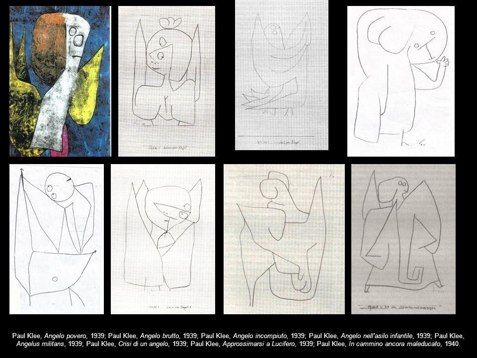 Paul Klee, Angelo povero, 1939; Paul Klee, Angelo brutto, 1939; Paul Klee, Angelo incompiuto, 1939; Paul Klee, Angelo nell'asilo infantile, 1939; Paul