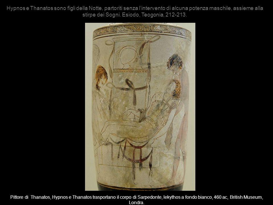 Hypnos e Thanatos sono figli della Notte, partoriti senza lintervento di alcuna potenza maschile, assieme alla stirpe dei Sogni. Esiodo, Teogonia, 212