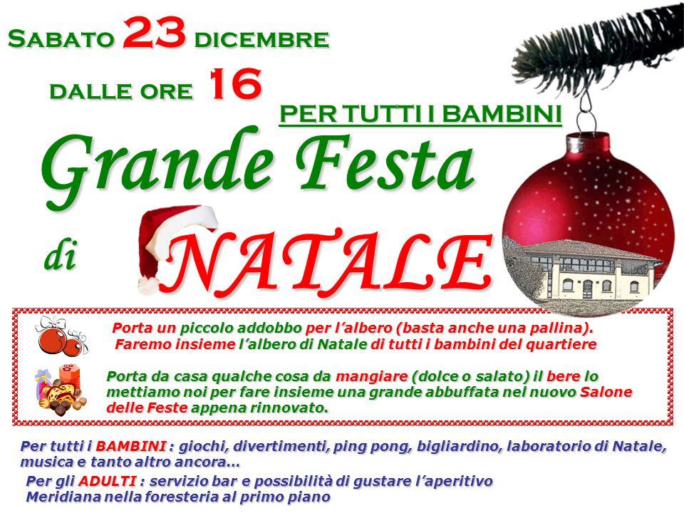 Sabato 23 dicembre dalle ore 16 Grande Festa di NATALE PER TUTTI I BAMBINI Porta un piccolo addobbo per lalbero (basta anche una pallina). Faremo insi