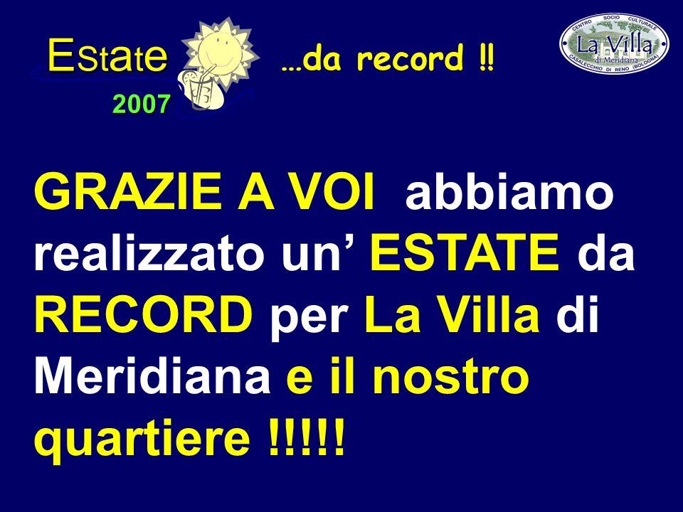 E St a t e 2007 GRAZIE A VOI abbiamo realizzato un ESTATE da RECORD per La Villa di Meridiana e il nostro quartiere !!!!.