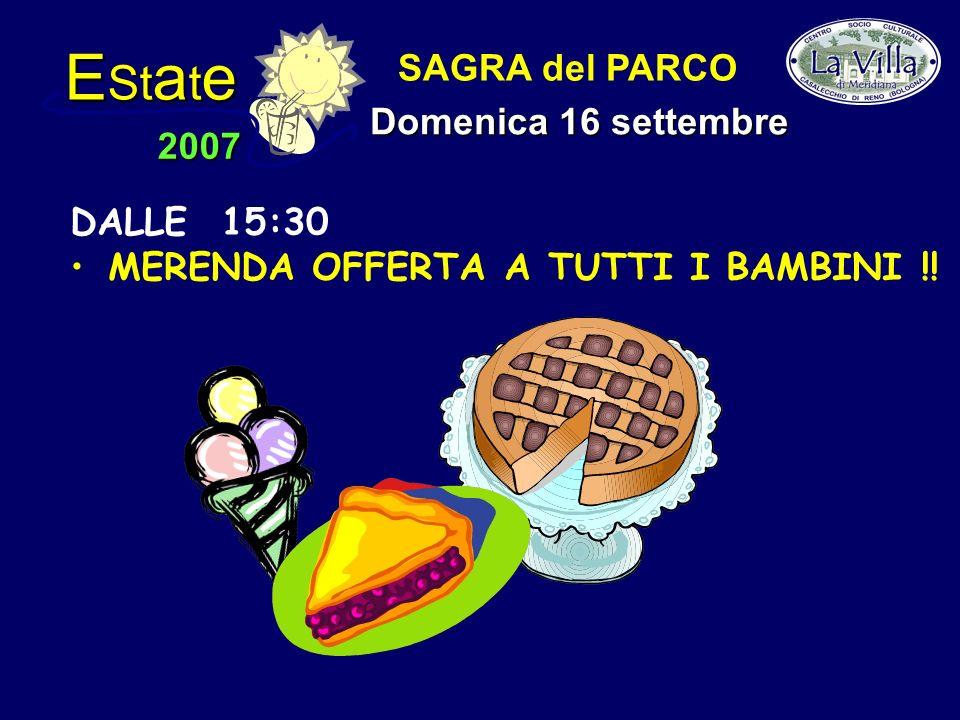 E St a t e 2007 SAGRA del PARCO Domenica 16 settembre DALLE 15:30 MERENDA OFFERTA A TUTTI I BAMBINI !!