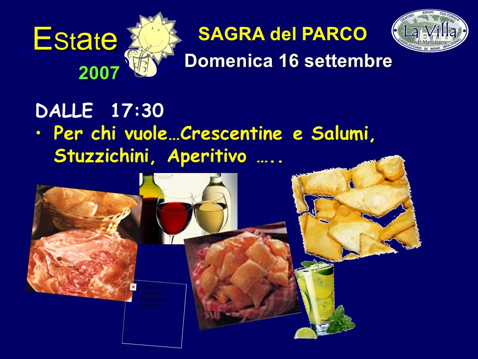 E St a t e 2007 SAGRA del PARCO Domenica 16 settembre DALLE 17:30 Per chi vuole…Crescentine e Salumi, Stuzzichini, Aperitivo …..