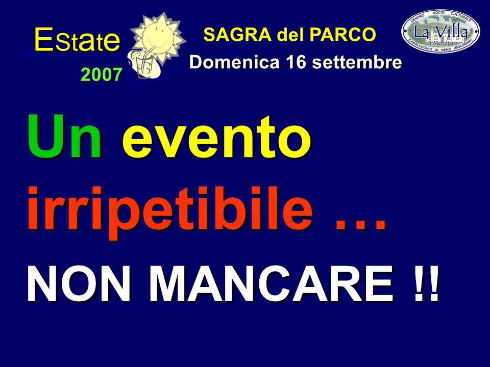 E St a t e 2007 SAGRA del PARCO Domenica 16 settembre Un evento irripetibile … NON MANCARE !!