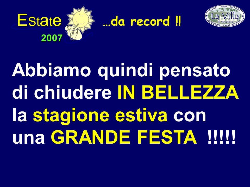 E St a t e 2007 Abbiamo quindi pensato di chiudere IN BELLEZZA la stagione estiva con una GRANDE FESTA !!!!.