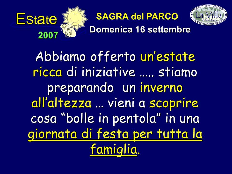 E St a t e 2007 SAGRA del PARCO Domenica 16 settembre Abbiamo offerto unestate ricca ricca di iniziative …..