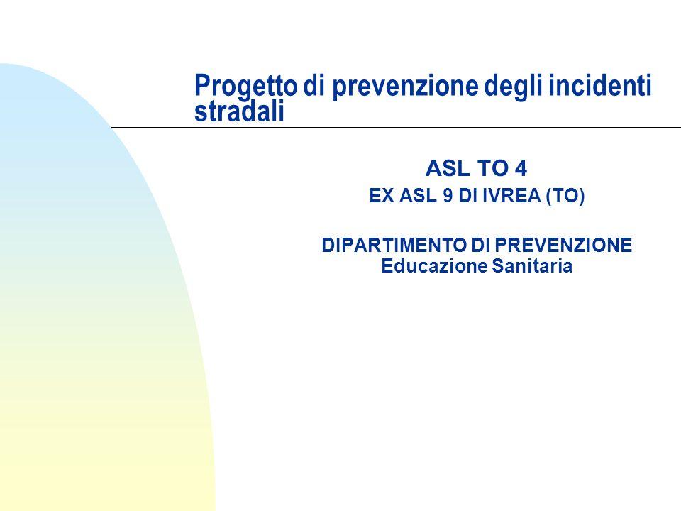 Progetto di prevenzione degli incidenti stradali ASL TO 4 EX ASL 9 DI IVREA (TO) DIPARTIMENTO DI PREVENZIONE Educazione Sanitaria