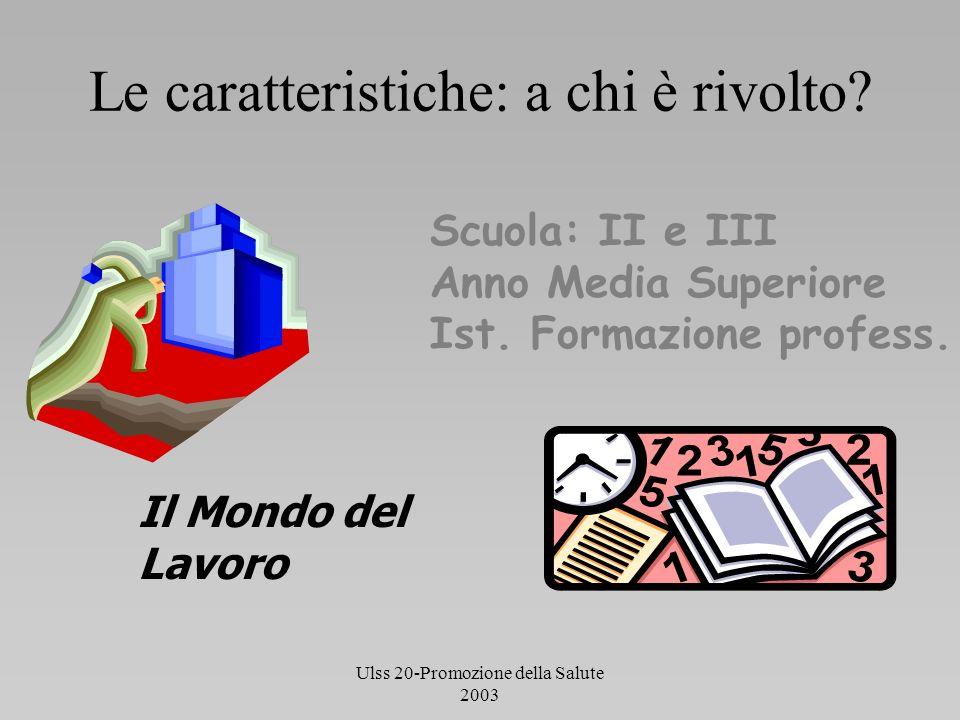 Ulss 20-Promozione della Salute 2003 L e caratteristiche: chi vi partecipa.