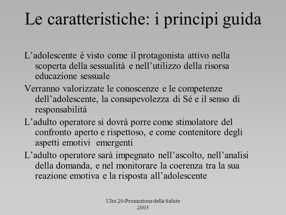 Ulss 20-Promozione della Salute 2003 Le caratteristiche: i principi guida Ladolescente è visto come il protagonista attivo nella scoperta della sessua